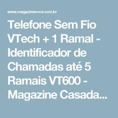 Telefone Sem Fio VTech + 1 Ramal - Identificador de Chamadas até 5 Ramais VT600 - Magazine Casadaprosperida