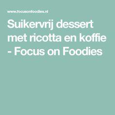 Suikervrij dessert met ricotta en koffie - Focus on Foodies
