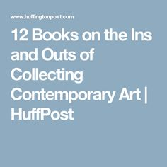 12 Books on the Ins and Outs of Collecting Contemporary Art In & Out, 12th Book, Art World, Contemporary Art, Books, Collection, Libros, Book, Book Illustrations