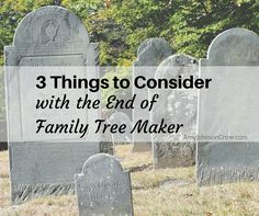 3 Things to Consider with the End of Family Tree Maker