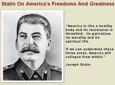 Joseph Stalin on how to beat America. This should be a STARK warning.