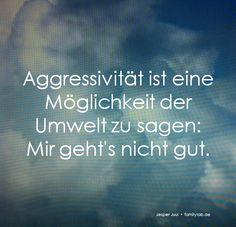 Aggressivität ist eine Möglichkeit der Umwelt zu sagen: Mir geht's nicht gut…