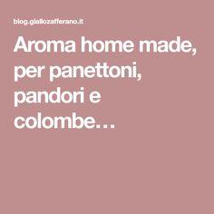 Aroma home made, per panettoni, pandori e colombe…