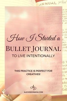 How I Started A Bullet Journal to Live Intentionally - to make sure I'm honoring my purpose and intentions, I started a bullet journal. It's PERFECT for intentional creatives! Click to read more or pin for later!