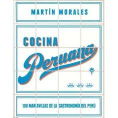 Cocina Peruana - 100 Maravillosas Recetas de la Cocina peruana de Martín Morales Ed. SBS / Cebiche / Perú