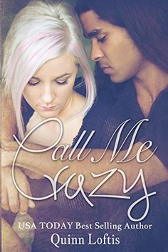 Call Me Crazy by Quinn Loftis https://www.amazon.com/dp/B00D3MTJLS/ref=cm_sw_r_pi_dp_x_BnnqybXED3QWM