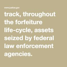 track, throughout the forfeiture life-cycle, assets seized by federal law enforcement agencies.