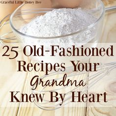 See how to make 25 Old-Fashioned Recipes Your Grandma Knew by Heart including biscuits, pie crust, fried apples and more!