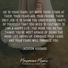 TMM Inspiring quotes | Go to your fears quote from Jackson Kiddard | mompreneur quotes | fear | overcoming fear | do it anyway