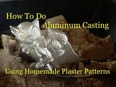 How To Do Aluminum Casting Using Green Sand - Making Plaster Patterns & ...