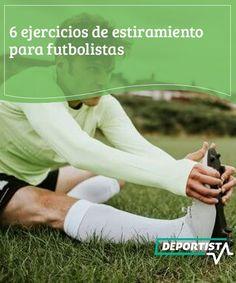 6 ejercicios de estiramiento para futbolistas   La exigencia en el fútbol suele ser alta para quienes lo practican. ¿Cuáles son los mejores ejercicios de estiramiento para futbolistas? Air Max, The World, Stretching Exercises, Stretches, Air Maxes