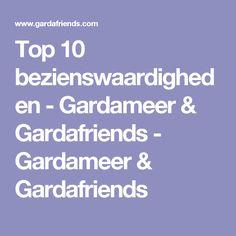 Top 10 bezienswaardigheden - Gardameer & Gardafriends - Gardameer & Gardafriends
