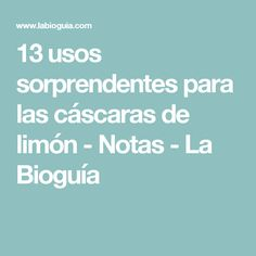 13 usos sorprendentes para las cáscaras de limón - Notas - La Bioguía