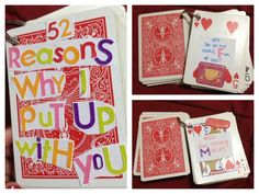 """52 Reasons Why I Put Up With You"" DIY gift for my boyfriend. I just used a deck of cards, paper, scissors, a hole puncher, and a key ring to hold all the cards! I also added stickers to make it fun! Very easy and cute idea that I found alongside other Pinteresters :P"