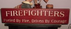 Firefighters Fueled by Fire Driven By Courage Primitive Handpainted Wood Sign Wall Decor Plaque BRAND NEW DESIGN. $24.00, via Etsy.