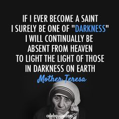 Mother Teresa Quote (About Darkness, Heaven, Light, Saint)