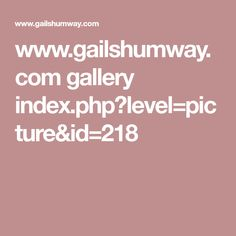www.gailshumway.com gallery index.php?level=picture&id=218