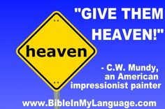 """""""GIVE THEM HEAVEN!""""  -  C.W. Mundy, an American impressionist painter"""