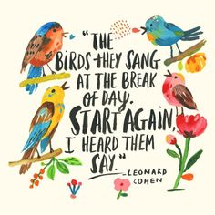 The birds they sang at the break of day. Start again, I heard them say - Leonard Cohen. Print by Carolyn Gavin on Etsy. Words Quotes, Wise Words, Sayings, Motivational Memes, Inspirational Quotes, Leonard Cohen Lyrics, Break Of Day, Typography Quotes, Shop Plans