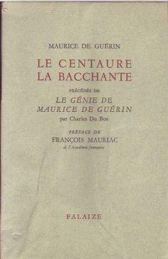 """#littérature #poésie : Le Centaure, La Bacchante -Précédés De """"Le Génie De Maurice De Guérin"""" Par Charles Du Bos. Préface De François Mauriac         Falaize, 30/03/1950. n°1174/1400 tiré sur Alfa."""