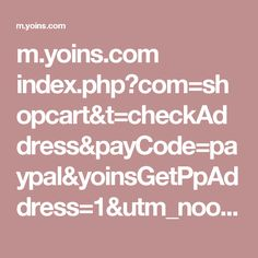 m.yoins.com index.php?com=shopcart&t=checkAddress&payCode=paypal&yoinsGetPpAddress=1&utm_nooverride=1&token=EC-19264680V4598772F&PayerID=PG92X6GVLUZTE