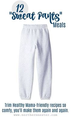 "Sweat Pants Meals: those Trim Healthy Mama recipes you know like the back of your hand and are so ""comfy,"" you make them again and again! Here are my 12 ""Sweats!"" (What are yours?!)"