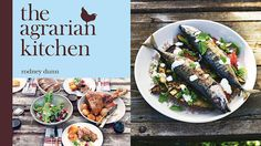 The Agrarian Kitchen by Rodney Dunn. For those who like to cook memorable meals in step with the seasons.
