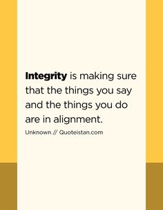 Integrity is making sure that the things you say and the things you do are in alignment. Integrity Quotes, Honesty Quotes, Honesty And Integrity, Leadership Quotes, Wisdom Quotes, True Quotes, Great Quotes, Quotes To Live By, Motivational Quotes