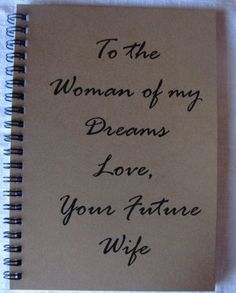 """Romantic Valentine Gifts for Lesbian Couples:  """"To The Woman of My Dreams.  Love, Your Future Wife"""" Journal by Journaling Jane @ Etsy"""