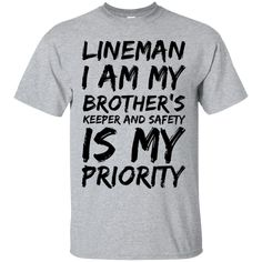 Lineman I am my Brother's keeper and safety is my priority T-Shirt Lineman Love, Sport Football, Climbers, Priorities, Brother, Safety, Quilts, Mom, American