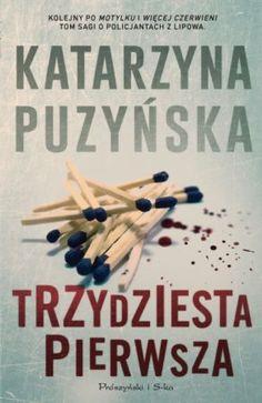 """Katarzyna Puzyńska, """"Trzydziesta pierwsza"""", Prószyński i S-ka, Warszawa 2015. 558 stron"""