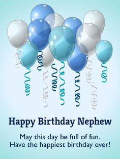 A birthday bash celebratory card for your favorite nephew is the best way to say happy birthday! Have the Happiest Birthday - Birthday Balloon Card for Nephew Birthday Greetings For Nephew, Birthday Message For Nephew, Happy Birthday Nephew Quotes, Birthday Poems, Happy Birthday Wishes Cards, Birthday Quotes For Him, Happy Birthdays, Funny Birthday, Happy Birthday Cousin Male