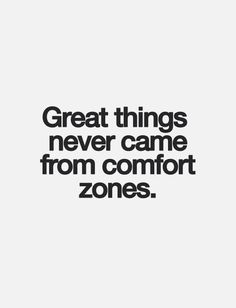 COMFORT ZONES This quote is a good thing to remember when things get tough in the creation process.