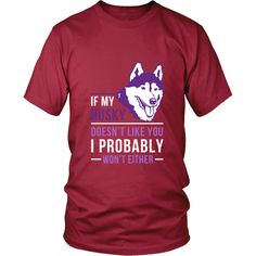 If my Husky doesn't like you I probably won't either Dogs T-shirt