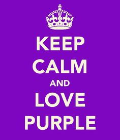 """Keep calm and love purple"" HECK YES!"