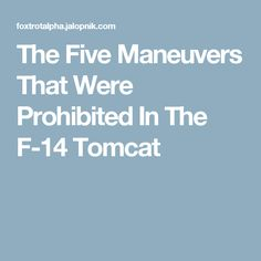 The Five Maneuvers That Were Prohibited In The F-14 Tomcat
