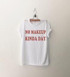 no makeup kinda day • Sweatshirt • Clothes Casual Outift for • teens • movies • girls • women •. summer • fall • spring • winter • outfit ideas • hipster • dates • school • parties • Tumblr Teen Fashion Print Tee Shirt