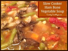 Slow Cooker Ham Bone Vegetable Soup - Sunday Scratchups