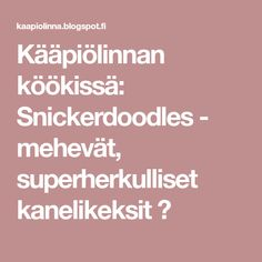 Kääpiölinnan köökissä: Snickerdoodles - mehevät, superherkulliset kanelikeksit ♥