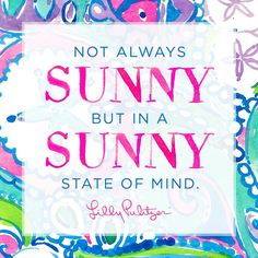 not always sunny but in a sunny state of mind | lilly pulitzer