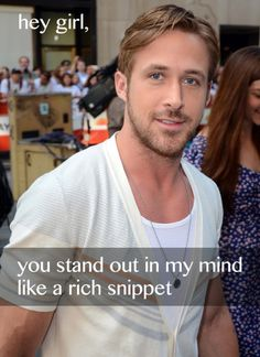 hey girl, you stand out in my mind like a rich snippet http://searchengineland.com/how-to-use-rich-snippets-structured-markup-for-high-powered-seo-99081