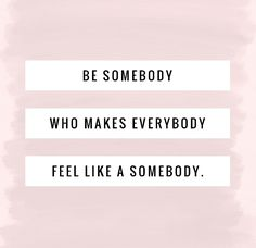 Are you that somebody?