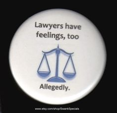 Lawyers have feelings too  allegedly.  Pinback by SwankSpecials, $3.00