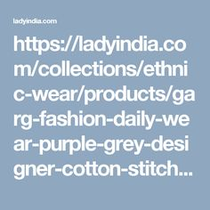 https://ladyindia.com/collections/ethnic-wear/products/garg-fashion-daily-wear-purple-grey-designer-cotton-stitched-kurti