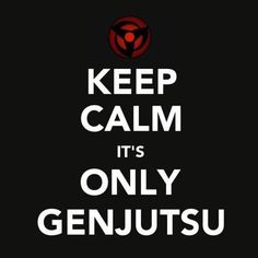 Great advice for anyone who fights with Itachi. That is, if anyone is dumb enough to fight Itachi.