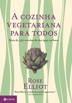 """A cozinha vegetariana para todos - Mais de 550 receitas de dar água na boca  Trecho do livro """" A cozinha vegetariana para todos"""" de Rose Elliot."""