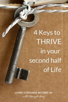 4 Keys to Thrive in Your Second Half of Life - Living Forward Beyond 40