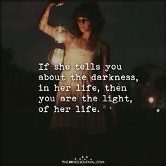 If She Tells You About The Darkness In Her Life And it doesn't goes just for your soulmate but for you, for me, for the world cause everyone has that special person who you can share everything with. Mine is my bestfriend. True Quotes, Motivational Quotes, Inspirational Quotes, Favorite Quotes, Best Quotes, In My Feelings, Relationship Quotes, Relationships, Beautiful Words