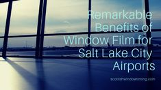 Remarkable Benefits of Window Film for Salt Lake City Airports - Scottish Window Tinting Salt Lake City Airport, Security Window Film, Third Way, Airports, Natural Disasters, Getting Out, Climate Change, Saving Money