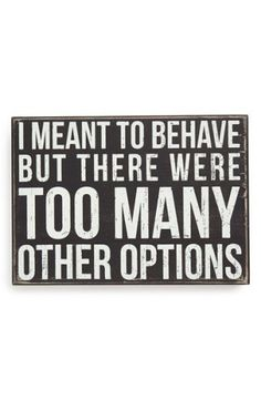 Primitives by Kathy 'I Meant to Behave, But There Were Too Many Other Options' Box Sign | No